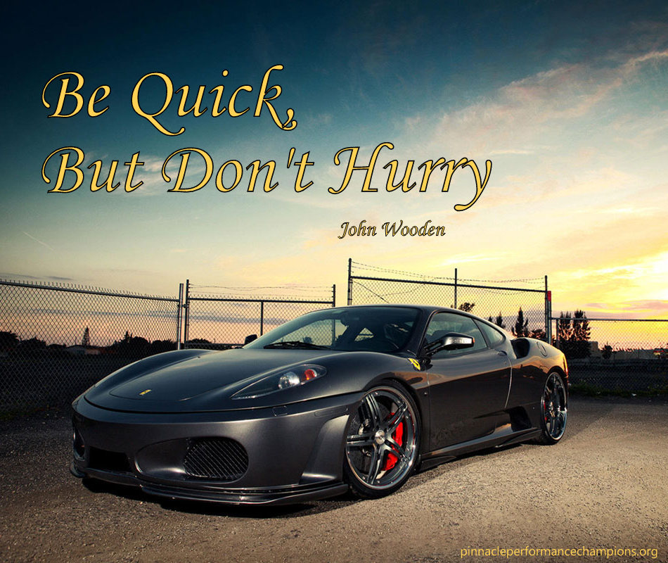 Be Quick But Dont Hurry Pinnacle Performance Champions