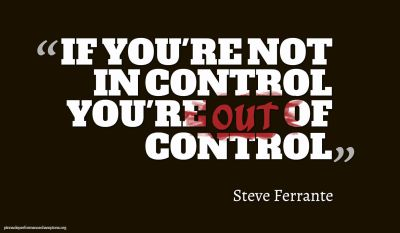 If You're Not In Control You're Out Of Control