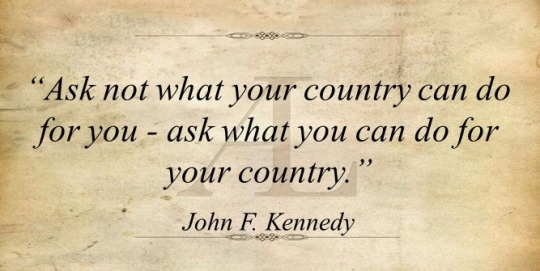 Ask not what your country can do for you — ask what you can do for your country.