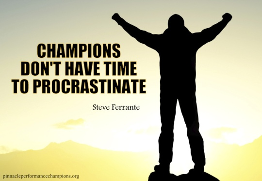 Champions Don't Have Time To Procrastinate