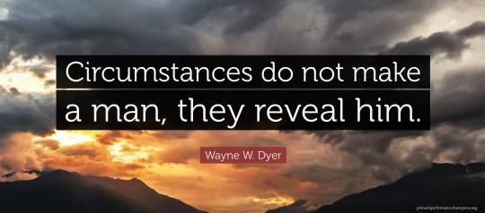 Circumstances do not make the man