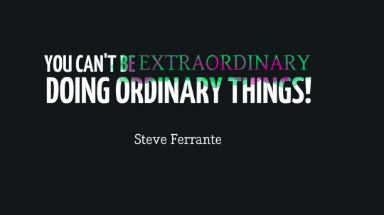 You Can't Be Extraordinary Doing Ordinary Things